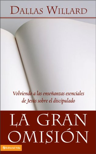 9780829750713: La gran omisión: Volviendo a las enseñanzas esenciales de Jesús sobre el discipulado (Spanish Edition)