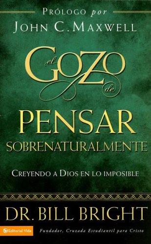 El gozo de pensar sobrenaturalmente: Creyendo a Dios en lo imposible (Gozo de Conocer a Dios) (Spanish Edition) (0829750827) by Bill Bright