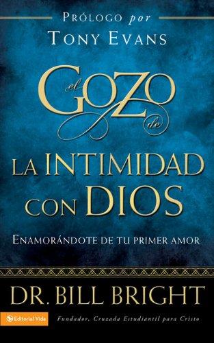El gozo de la intimidad con Dios: Enamorándote de tu primer amor (Gozo de Conocer a Dios) (Spanish Edition) (0829750851) by Bill Bright