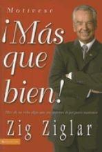 ¡Más que bien!: Haz de tu vida algo que no quieras dejar para mañana (Spanish Edition) (0829750983) by Zig Ziglar