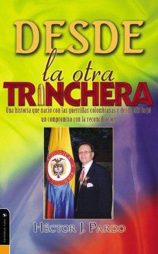 9780829751048: Desde la Otra Trinchera: Una Historia Que Nacio Con las Guerrillas Colombianas y Desde Alli Forjo un Compromiso Con la Reconciliacion