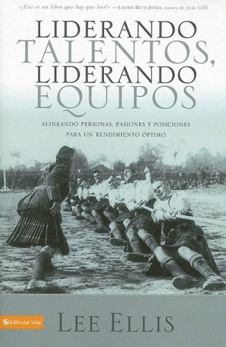 9780829751086: Liderando talentos, liderando equipos: Alineando personas, pasiones y posiciones para un rendimiento óptimo (Spanish Edition)