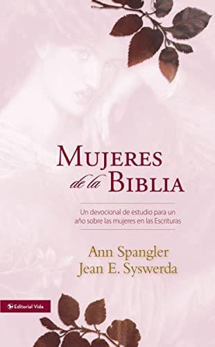 Mujeres de la Biblia: Un devocional de estudio para un año sobre las mujeres de la Escritura (Spanish Edition) (0829751262) by Spangler, Ann; Syswerda, Jean E.