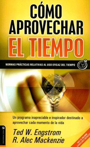 Como aprovechar el tiempo: ¡No se deje manejar por el tiempo! (Spanish Edition): Engstrom, ...