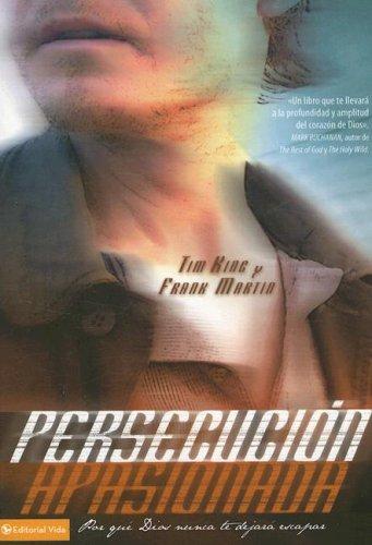 Persecución Apasionada: Por qué Dios nunca te dejará escapar (Spanish Edition) (0829751386) by King, Tim; Martin, Frank
