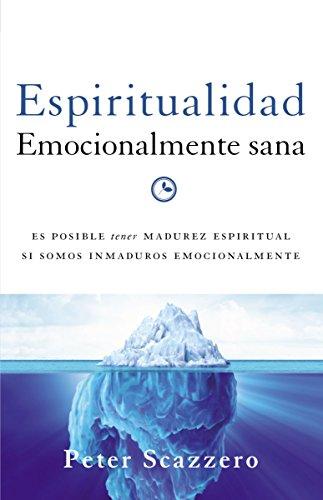 9780829751406: Espiritualidad Emocionalmente Sana: Es Imposible Tener Madurez Espiritual Si Somos Inmaduros Emocionalmente: Unleash the Power of Authentic Life in Christ