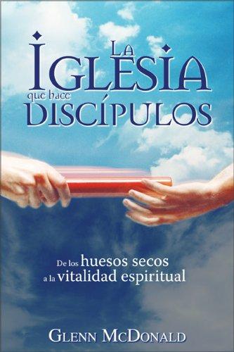 9780829751468: La iglesia que hace discípulos: De los huesos secos a la vitalidad espiritual (Spanish Edition)