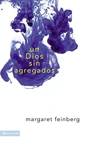 Un Dios sin agregados (Spanish Edition): Margaret Feinberg