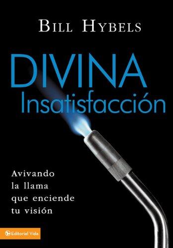 9780829751772: Divina insatisfacción: Avivando la llama que enciende tu visión (Spanish Edition)