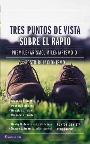 9780829751826: Tres Puntos de Vista Sobre el Rapto: Premilenarismo, Mileniarismo O Postribulacionismo = Three Points of Views on the Rapture (Puntos de Vista Teologicos)