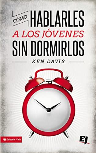 Cómo hablarles a los jóvenes sin dormirlos (Especialidades Juveniles) (Spanish Edition) (0829752064) by Davis, Ken