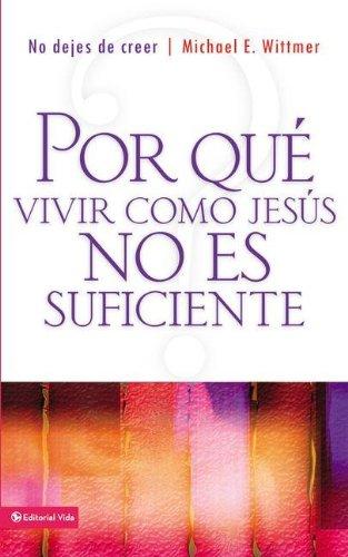 9780829752168: Por qué vivir como Jesús no es suficiente: No dejes de creer (Spanish Edition)