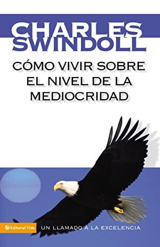 9780829752342: Cómo vivir sobre el nivel de la mediocridad: Un llamado a la excelencia (Spanish Edition)
