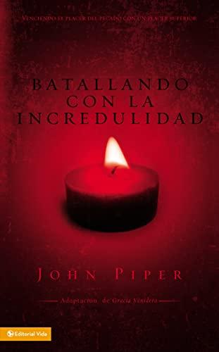 9780829752533: Batallando la incredulidad: Venciendo el placer del pecado con un placer superior (Spanish Edition)