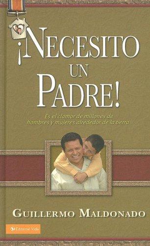9780829752991: Necesito un padre: Es el clamor de millones de hombres y mujeres alrededor de la tierra (Spanish Edition)