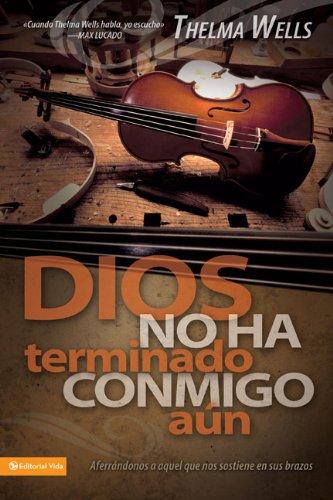 Dios no ha terminado conmigo (Spanish Edition) (0829753443) by Wells, Thelma