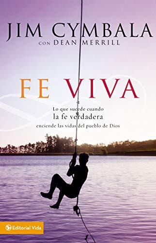 9780829753493: Fe Viva: Lo que sucede cuando la fe verdadera enciende las vidas del pueblo de Dios (Spanish Edition)