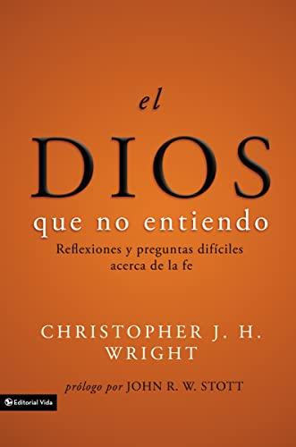 9780829753530: El Dios Que No Entiendo: Reflexiones y Preguntas Dificiles Acerca de la Fe = The God I Don't Understand
