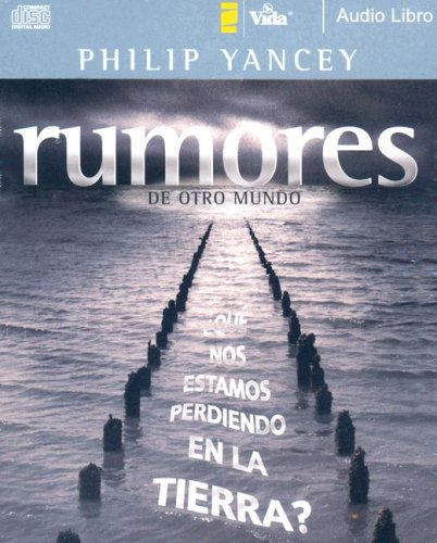Rumores de otro mundo audio libro CD (Spanish Edition) (0829753559) by Philip Yancey