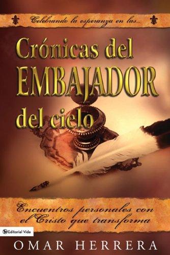 9780829753561: Crónicas del embajador del cielo: Encuentros personales con el Cristo que transforma (Spanish Edition)