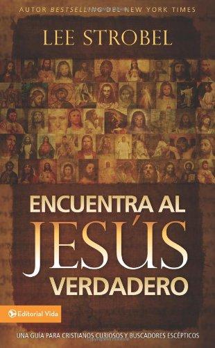 9780829753691: Encuentra al Jesús verdadero: Una guía para cristianos curiosos y buscadores escépticos (Spanish Edition)
