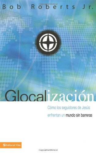 9780829753721: Glocalización: Cómo los seguidores de Jesús enfrentan un mundo sin barreras (Spanish Edition)