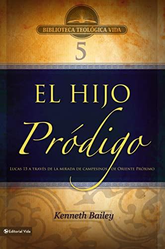 9780829753899: BTV # 05: El hijo pródigo: Lucas 15 a través de la mirada de campesinos de Oriente Medio (Biblioteca Teologica Vida) (Spanish Edition)