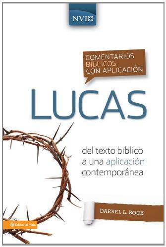 Comentario bíblico con aplicación NVI Lucas: Del texto bíblico a una aplicación contemporánea (Comentarios bíblicos con aplicación NVI) (Spanish Edition) (0829753915) by Darrell L. Bock