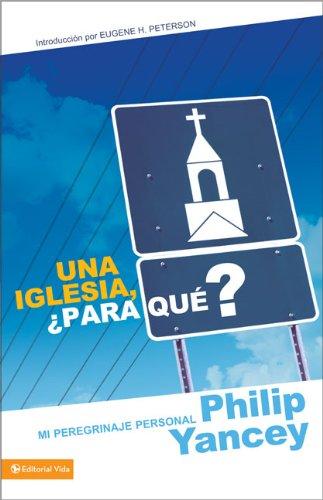 Una iglesia,  ¿Para qué?: Mi peregrinaje personal (Spanish Edition) (0829753923) by Yancey, Philip