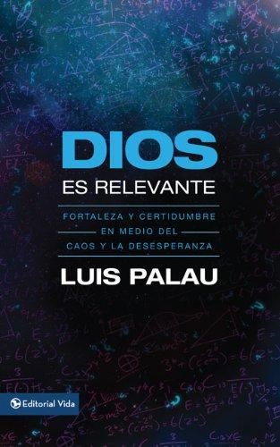 9780829753967: Dios es relevante: Fortaleza y certidumbre en medio del caos y la desesperanza (Spanish Edition)