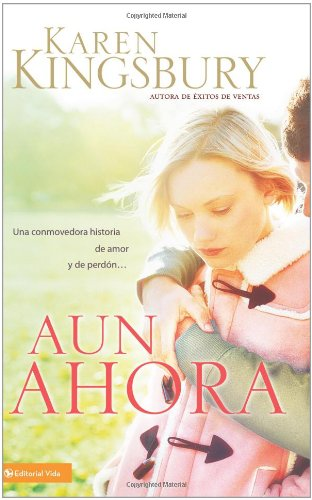 9780829755121: Aun Ahora = Even Now: A Soul-stirring Tale of Lost Love and Forgiveness...