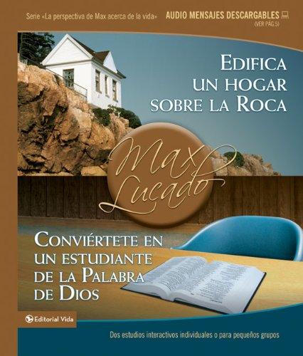9780829755190: Edifica un hogar sobre la Roca / Conviértete en un estudiante de la Palabra de Dios: Dos estudios interactivos individuales o para pequeños grupos (La ... de Max acerca de la vida) (Spanish Edition)