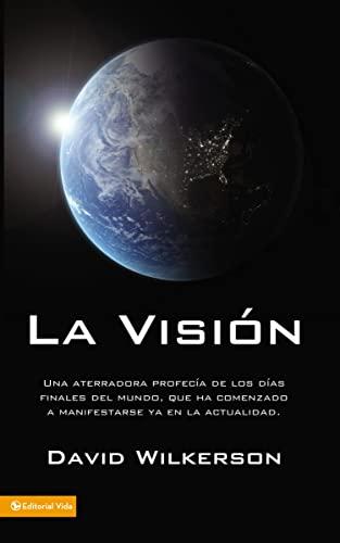 9780829755312: La Visión: Una aterradora profecía de los días finales del mundo, que ha comenzado a manifestarse ya en la actualidad (Spanish Edition)