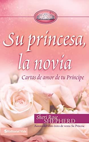 9780829755336: Su princesa novia: Cartas de amor de tu Príncipe (Su Princesa Serie) (Spanish Edition)