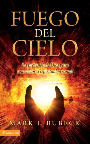 9780829755411: Fuego del Cielo: La Provision de Dios Para una Victoria Espiritual Personal = Fire from Heaven