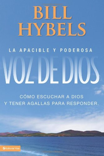 9780829755596: La Apacible y Poderosa Voz de Dios: Como Escuchar a Dios y Tener Agallas Para Responder