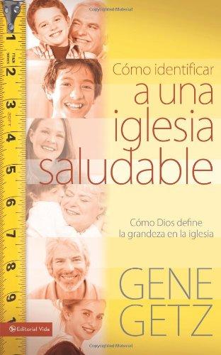 Cómo identificar una iglesia saludable: Cómo Dios define la grandeza en la iglesia (Spanish Edition) (0829755632) by Gene A. Getz
