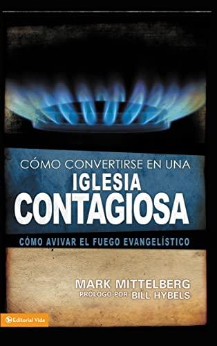 Cómo convertirse en una iglesia contagiosa: Cómo avivar el fuego evangelístico (Spanish Edition) (0829755799) by Mark Mittelberg