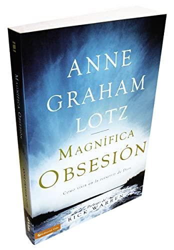 Una magnífica obsesión: Como vivir en la plenitud de Dios (Spanish Edition) (0829755845) by Anne Graham Lotz