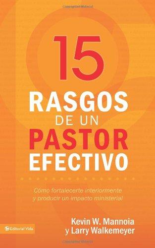 9780829756111: 15 rasgos de un pastor efectivo: Cómo fortalecerte interiormente y producir un impacto ministerial (Spanish Edition)
