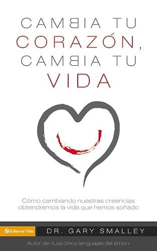 9780829756135: Cambia tu corazón cambia tu vida: Cómo cambiando nuestra creencias obtendremos la vida que hemos soñado (Spanish Edition)