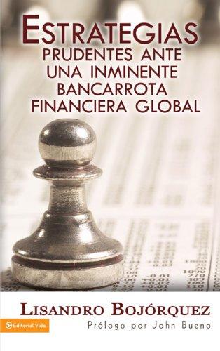 9780829756197: Estrategias prudentes: Ante una inminente bancarrota financiera global (Spanish Edition)