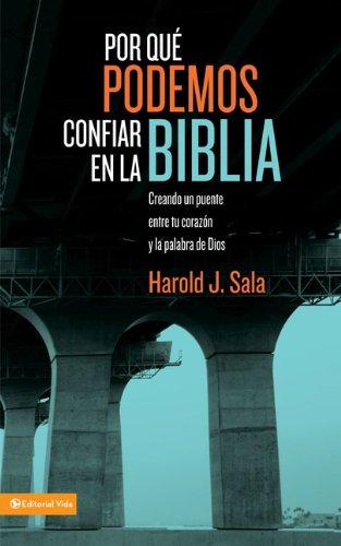 9780829756319: Por Que Podemos Confiar En La Biblia: Creando Un Puente Entre Tu Corazon y La Palabra de Dios