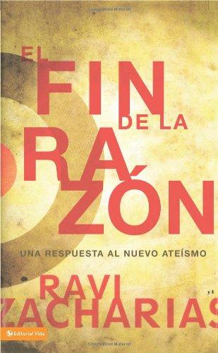9780829756531: El fin de la razón: Una respuesta al nuevo ateísmo (Spanish Edition)