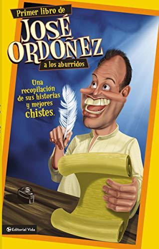 9780829756562: Primer libro de José Ordóñez a los aburridos: Una recopilación de sus historias y mejores chistes (Spanish Edition)