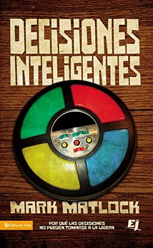 9780829756708: Decisiones Inteligentes: Por Que las Decisiones No Pueden Tomarse a la Ligera = Intelligent Decisions (Biblioteca de Ideas de Especialidades Juveniles)