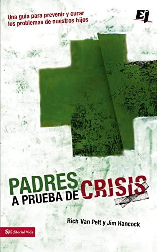 Padres a prueba de crisis: Una guía para prevenir y curar los problemas de nuestros hijos (Especialidades Juveniles) (Spanish Edition) (082975671X) by Rich Van Pelt; Jim Hancock
