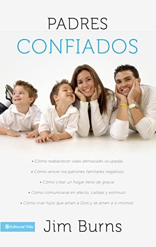 9780829756906: Padres confiados: Cómo reabastecer vidas demasiado ocupadas - Cómo vencer los patrones familiares negativos - Cómo crear un hogar lleno de gracia - Cómo comunicar... (Spanish Edition)