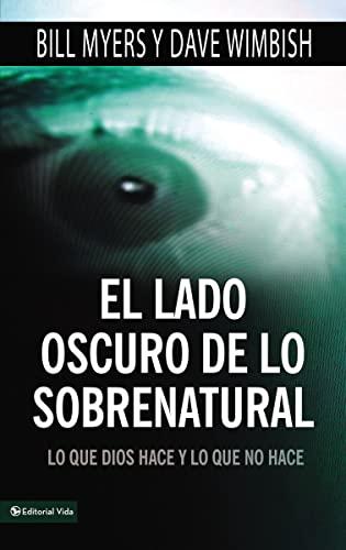 El lado oscuro de lo sobrenatural: Lo que Dios hace y lo que no hace (Spanish Edition) (0829757155) by Myers, Bill; Wimbish, David