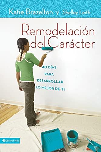 9780829757163: Remodelación de carácter: 40 Días para desarrollar lo mejor de ti (Spanish Edition)